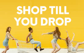 Shop Till You Drop with our Best Deals